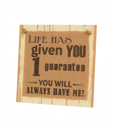 Wooden sign - Life has given you one guarantee