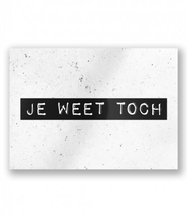 Black & White Cards - Je weet toch